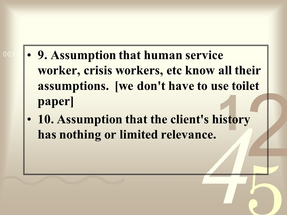 9. Assumption that human service worker, crisis workers, etc know all their assumptions. [we don t have to use toilet paper]